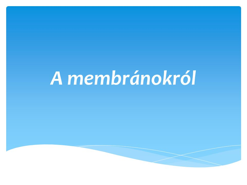A membránokról