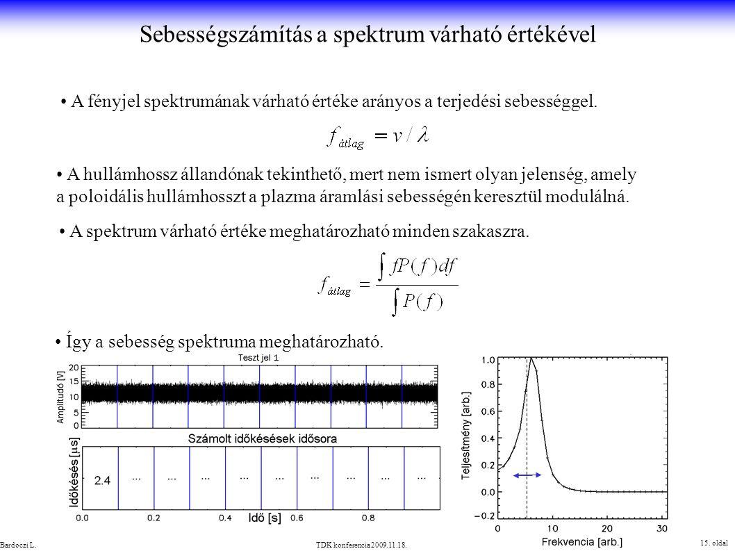 Sebességszámítás a spektrum várható értékével 15. oldal TDK konferencia 2009.11.18.Bardoczi L. A fényjel spektrumának várható értéke arányos a terjedé