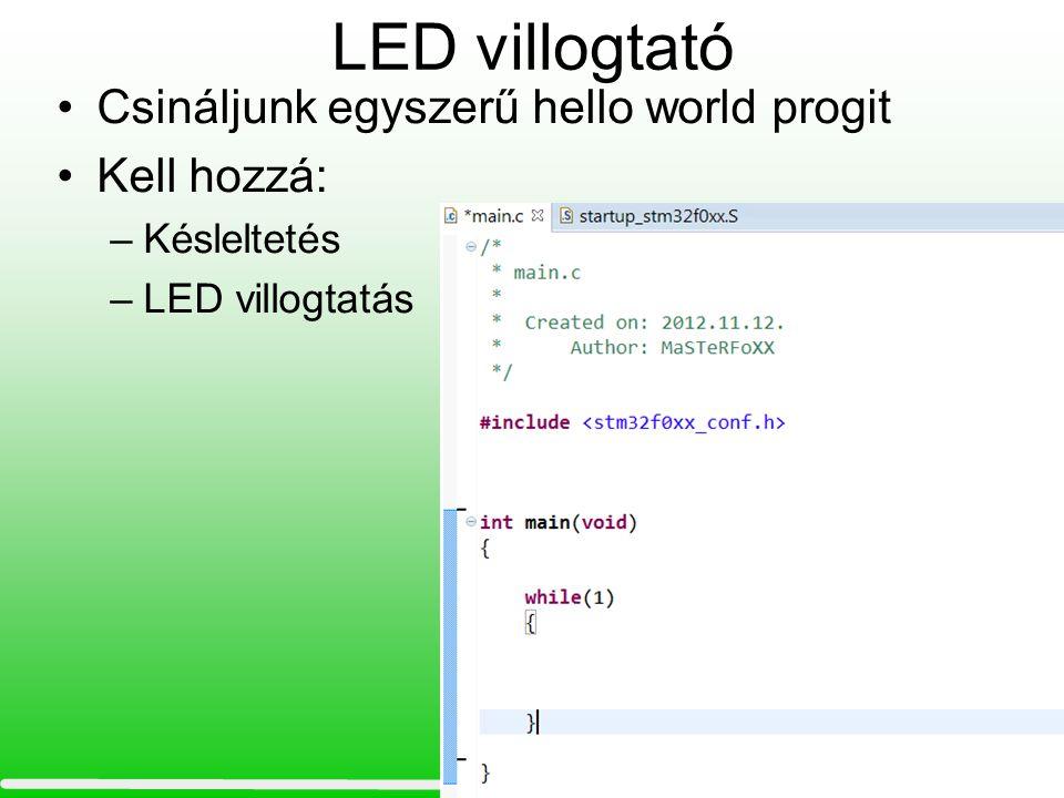 LED villogtató Csináljunk egyszerű hello world progit Kell hozzá: –Késleltetés –LED villogtatás