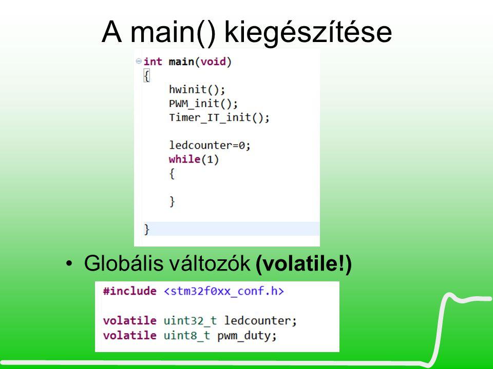 A main() kiegészítése Globális változók (volatile!)