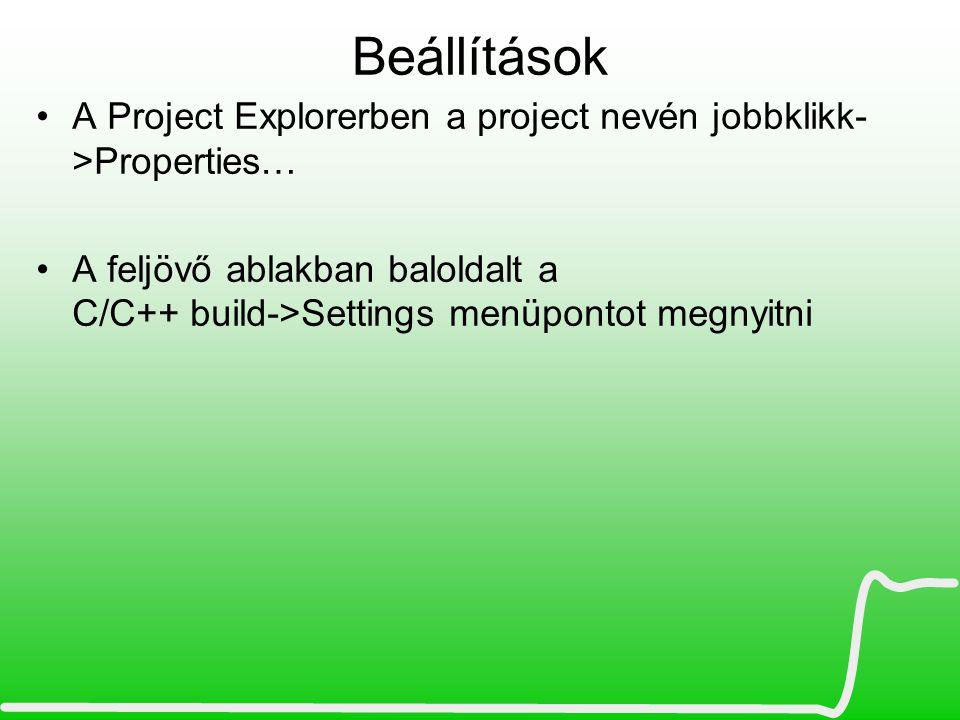 Beállítások A Project Explorerben a project nevén jobbklikk- >Properties… A feljövő ablakban baloldalt a C/C++ build->Settings menüpontot megnyitni