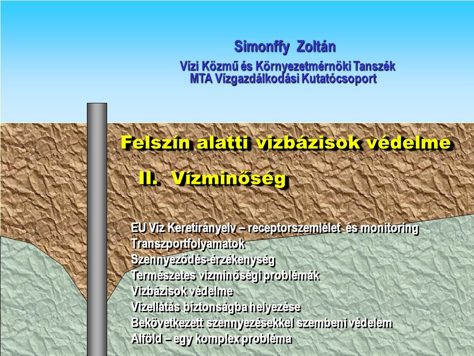 A VKI szerint a felszín alatti víztest jó állapotban van: ha a szennyezőanyagok koncentrációja a monitoring kutakban nem haladja meg a környezeti határértéket (TV) ha valahol meghaladja, de bizonyítható, hogy a keveredés és a lebomlás a receptornál már az ivóvíz (öntözési vagy rekreációs) vagy az ökotoxikológiai határérték alá csökkenti a koncentrációt a víztest térfogatának csak egy része (20 %) lehet szennyezett a víztestek szintjén megállapított átlagkoncentráció nem növekszik a jó állapotot veszélyeztető szennyezési csóvák nem terjednek FELSZÍN ALATTI VIZEK JÓ KÉMIAI ÁLLAPOTA A VÍZ KERETIRÁNYELV SZERINT