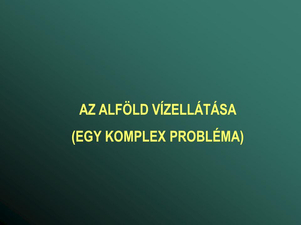 AZ ALFÖLD VÍZELLÁTÁSA (EGY KOMPLEX PROBLÉMA)