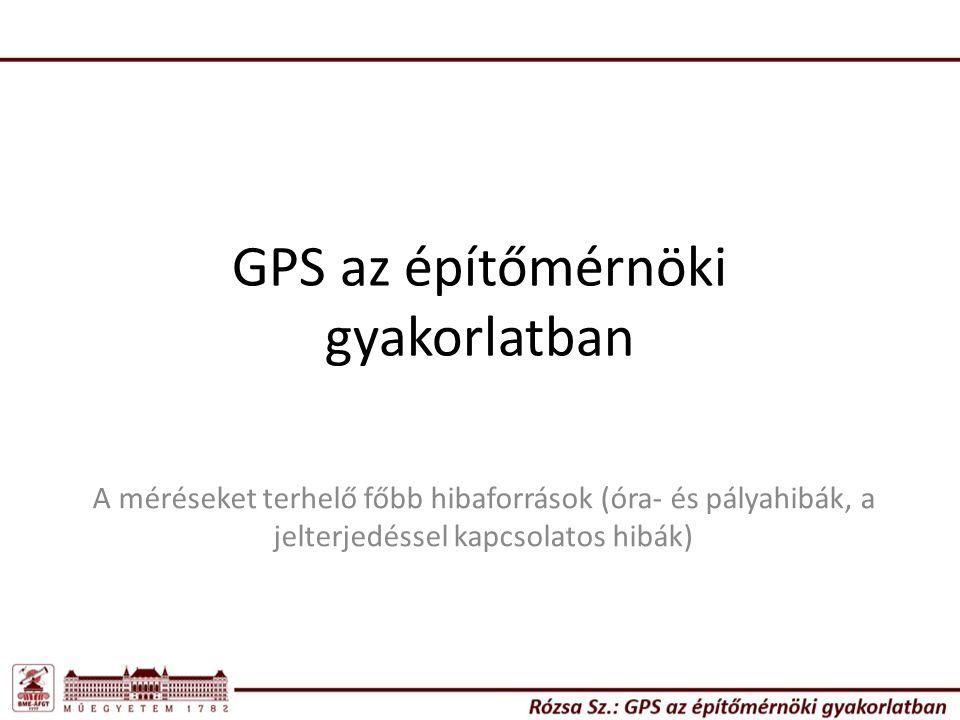 GPS az építőmérnöki gyakorlatban A méréseket terhelő főbb hibaforrások (óra- és pályahibák, a jelterjedéssel kapcsolatos hibák)