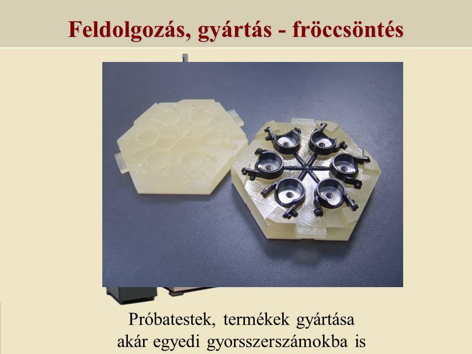 Feldolgozás, gyártás - fröccsöntés Próbatestek, termékek gyártása akár egyedi gyorsszerszámokba is
