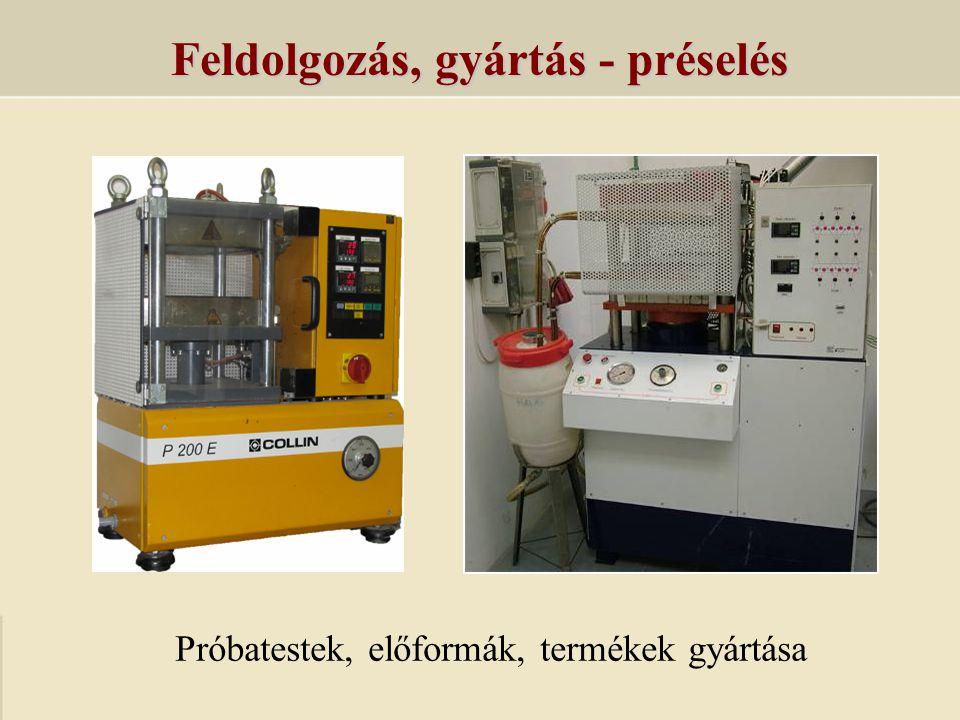 Feldolgozás, gyártás - préselés Próbatestek, előformák, termékek gyártása
