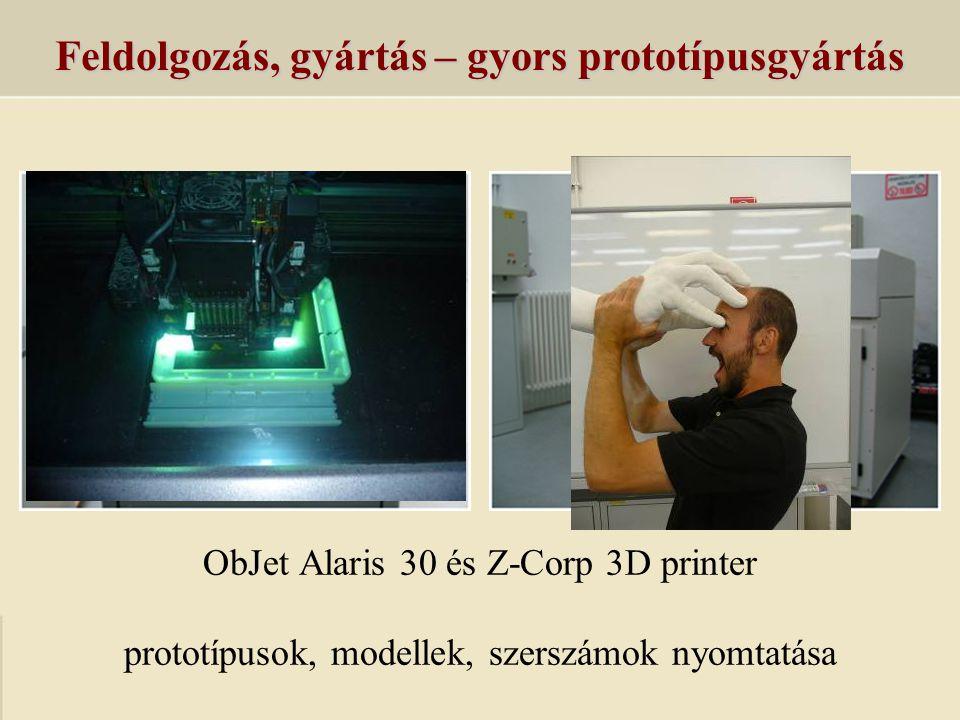Feldolgozás, gyártás – gyors prototípusgyártás ObJet Alaris 30 és Z-Corp 3D printer prototípusok, modellek, szerszámok nyomtatása