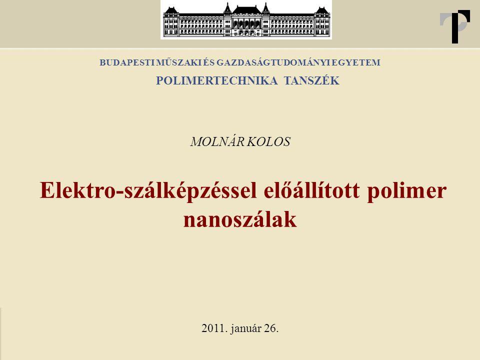 BUDAPESTI MŰSZAKI ÉS GAZDASÁGTUDOMÁNYI EGYETEM Elektro-szálképzéssel előállított polimer nanoszálak MOLNÁR KOLOS 2011. január 26. POLIMERTECHNIKA TANS
