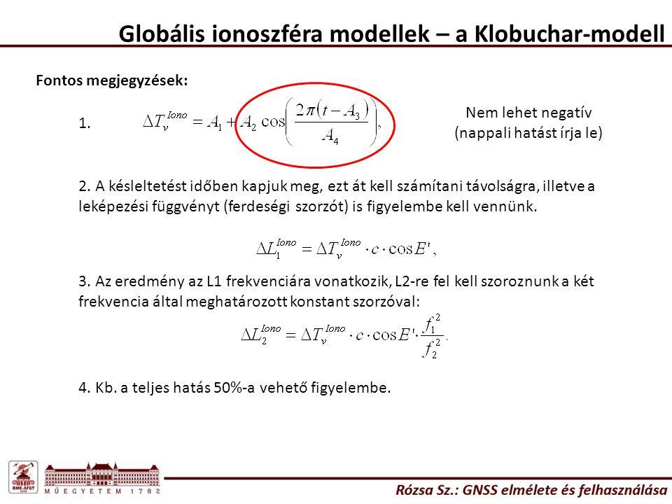 Globális ionoszféra modellek – a Klobuchar-modell Fontos megjegyzések: Nem lehet negatív (nappali hatást írja le) 1. 2. A késleltetést időben kapjuk m