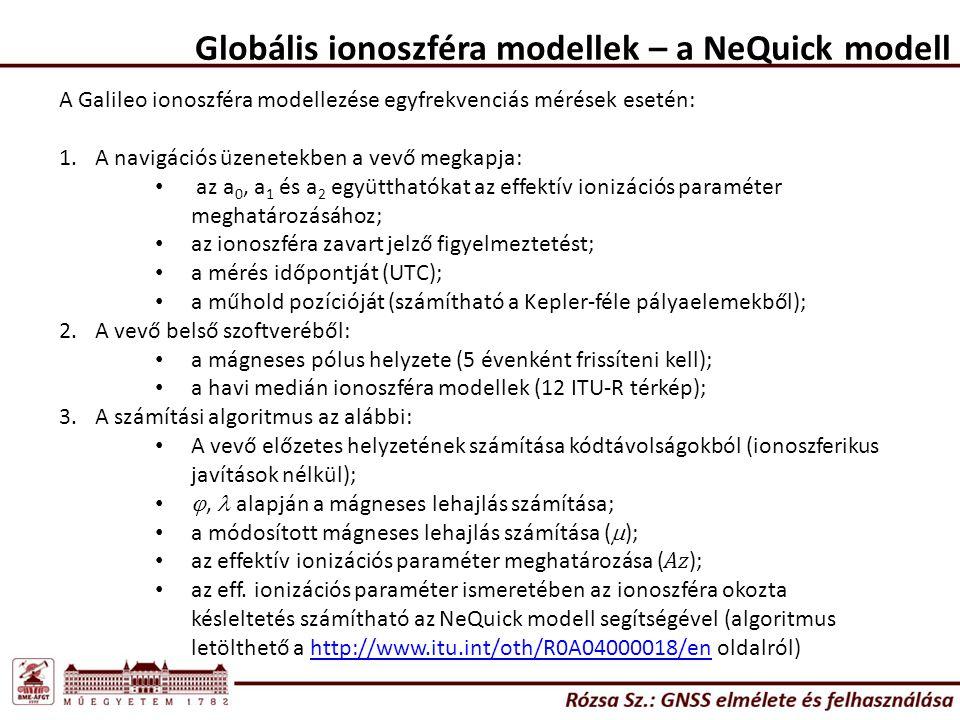 Globális ionoszféra modellek – a NeQuick modell A Galileo ionoszféra modellezése egyfrekvenciás mérések esetén: 1.A navigációs üzenetekben a vevő megk