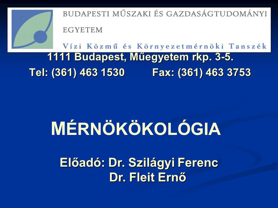 1111 Budapest, Műegyetem rkp. 3-5. Tel: (361) 463 1530 Fax: (361) 463 3753 M ÉRNÖKÖKOLÓGIA Előadó: Dr. Szilágyi Ferenc Dr. Fleit Ernő Dr. Fleit Ernő