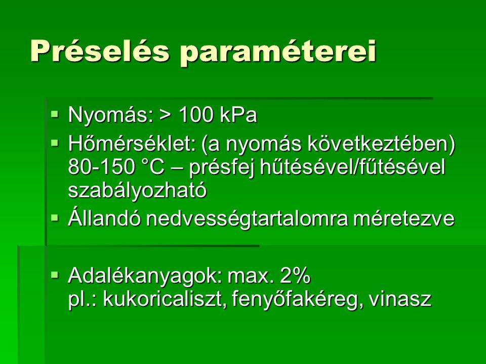 Préselés paraméterei  Nyomás: > 100 kPa  Hőmérséklet: (a nyomás következtében) 80-150 °C – présfej hűtésével/fűtésével szabályozható  Állandó nedve