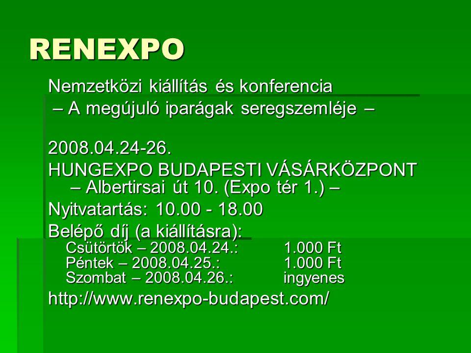 RENEXPO Nemzetközi kiállítás és konferencia – A megújuló iparágak seregszemléje – – A megújuló iparágak seregszemléje –2008.04.24-26. HUNGEXPO BUDAPES