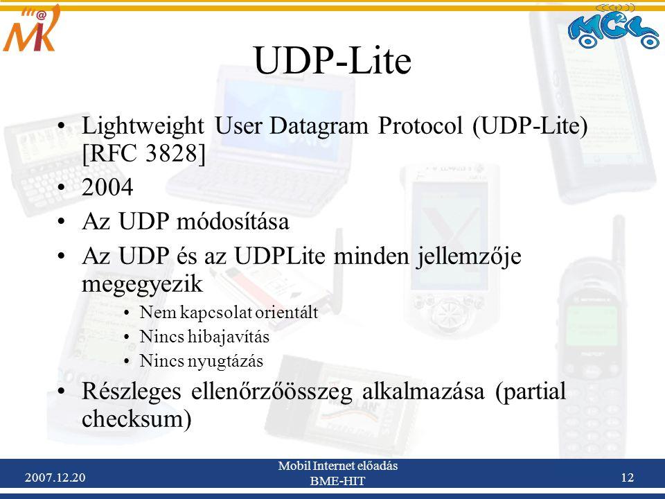 2007.12.20 Mobil Internet előadás BME-HIT 12 UDP-Lite Lightweight User Datagram Protocol (UDP-Lite) [RFC 3828] 2004 Az UDP módosítása Az UDP és az UDP