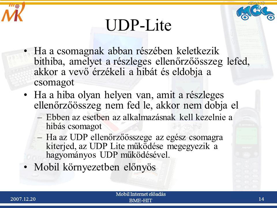 2007.12.20 Mobil Internet előadás BME-HIT 14 UDP-Lite Ha a csomagnak abban részében keletkezik bithiba, amelyet a részleges ellenőrzőösszeg lefed, akk