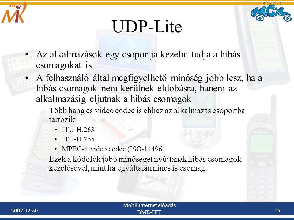 2007.12.20 Mobil Internet előadás BME-HIT 15 UDP-Lite Az alkalmazások egy csoportja kezelni tudja a hibás csomagokat is A felhasználó által megfigyelh