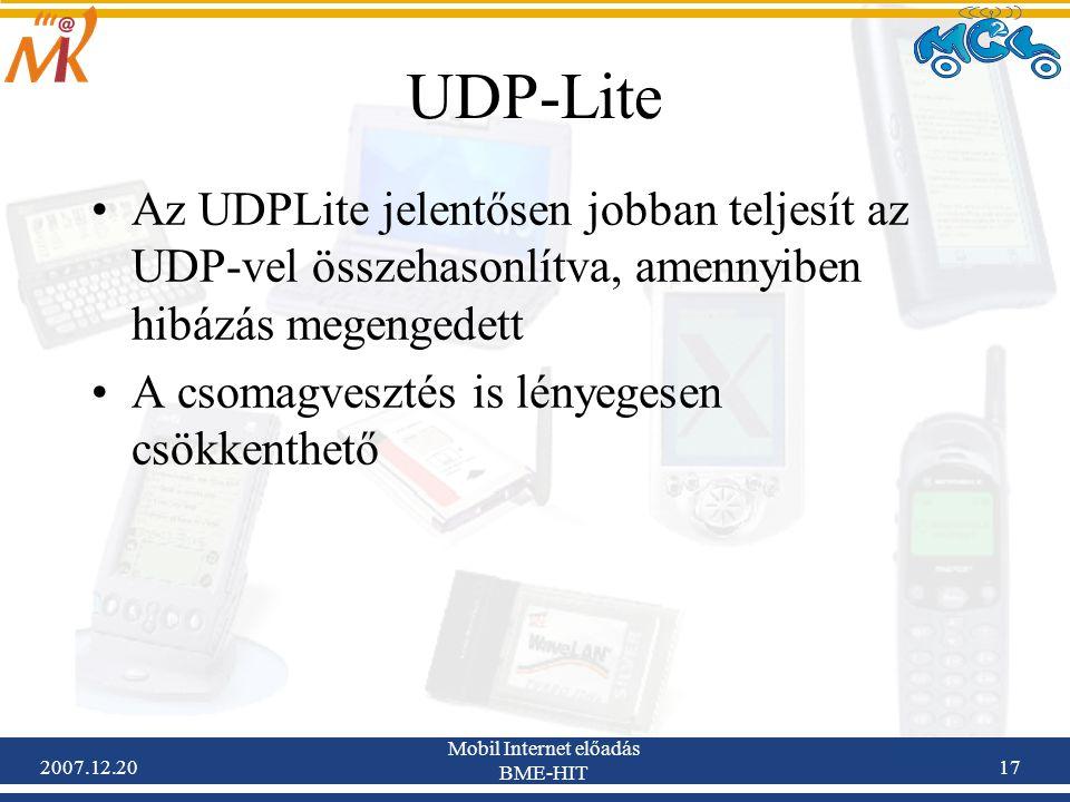 2007.12.20 Mobil Internet előadás BME-HIT 17 UDP-Lite Az UDPLite jelentősen jobban teljesít az UDP-vel összehasonlítva, amennyiben hibázás megengedett