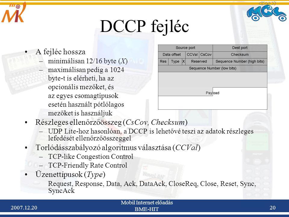 2007.12.20 Mobil Internet előadás BME-HIT 20 DCCP fejléc A fejléc hossza –minimálisan 12/16 byte (X) –maximálisan pedig a 1024 byte-t is elérheti, ha