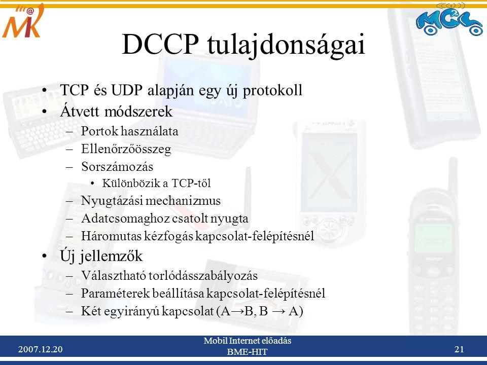 2007.12.20 Mobil Internet előadás BME-HIT 21 DCCP tulajdonságai TCP és UDP alapján egy új protokoll Átvett módszerek –Portok használata –Ellenőrzőössz