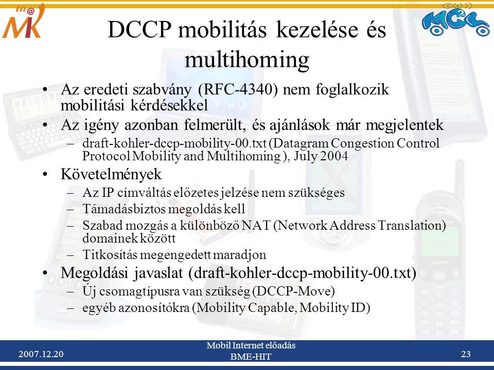 2007.12.20 Mobil Internet előadás BME-HIT 23 DCCP mobilitás kezelése és multihoming Az eredeti szabvány (RFC-4340) nem foglalkozik mobilitási kérdések