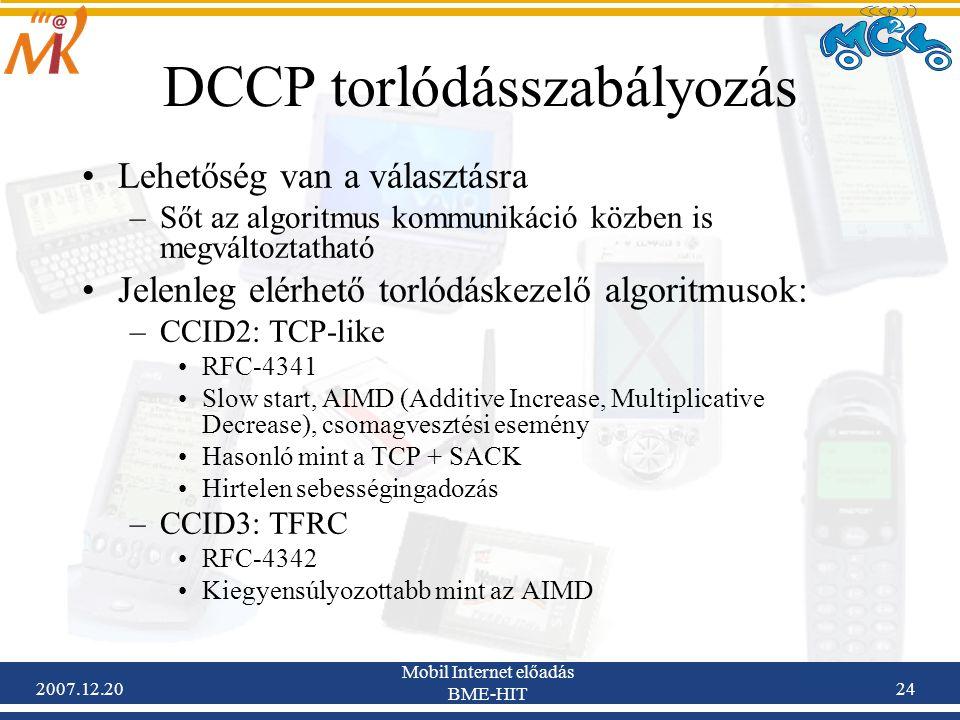 2007.12.20 Mobil Internet előadás BME-HIT 24 DCCP torlódásszabályozás Lehetőség van a választásra –Sőt az algoritmus kommunikáció közben is megváltozt