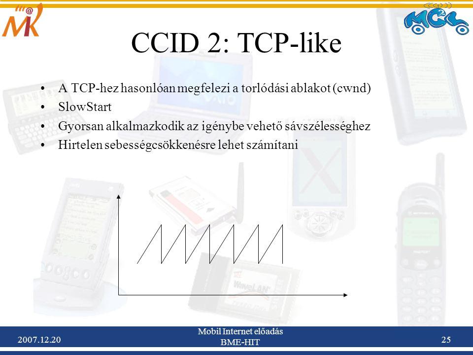 2007.12.20 Mobil Internet előadás BME-HIT 25 CCID 2: TCP-like A TCP-hez hasonlóan megfelezi a torlódási ablakot (cwnd) SlowStart Gyorsan alkalmazkodik