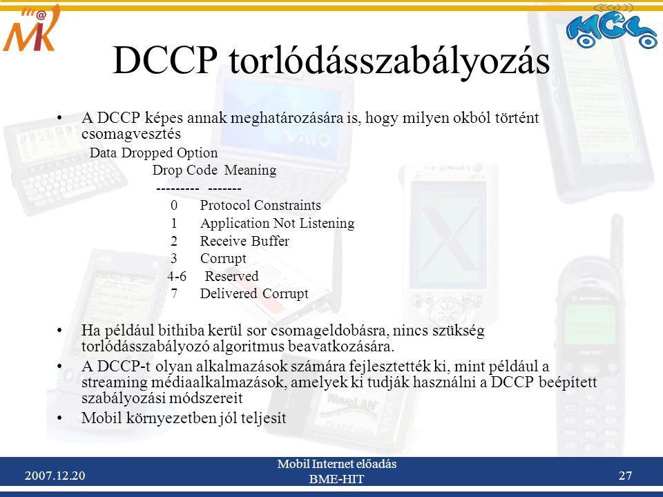 2007.12.20 Mobil Internet előadás BME-HIT 27 DCCP torlódásszabályozás A DCCP képes annak meghatározására is, hogy milyen okból történt csomagvesztés D