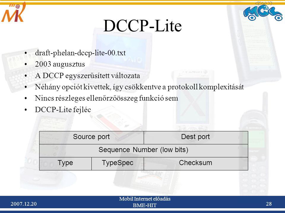2007.12.20 Mobil Internet előadás BME-HIT 28 DCCP-Lite draft-phelan-dccp-lite-00.txt 2003 augusztus A DCCP egyszerűsített változata Néhány opciót kive