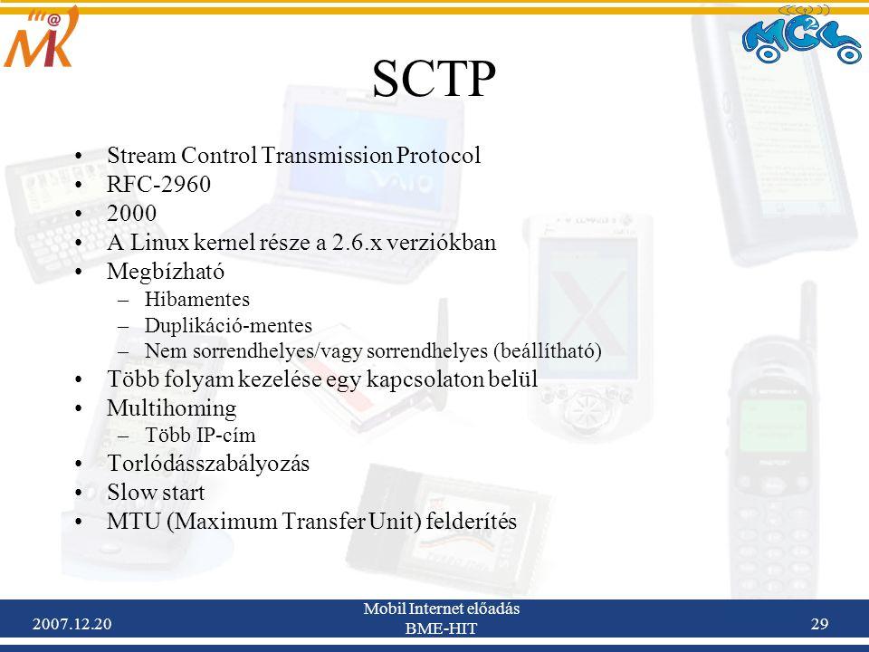 2007.12.20 Mobil Internet előadás BME-HIT 29 SCTP Stream Control Transmission Protocol RFC-2960 2000 A Linux kernel része a 2.6.x verziókban Megbízhat
