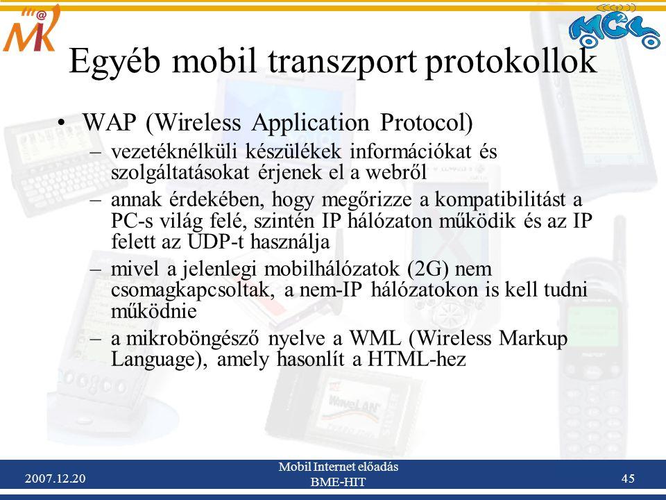 2007.12.20 Mobil Internet előadás BME-HIT 45 Egyéb mobil transzport protokollok WAP (Wireless Application Protocol) –vezetéknélküli készülékek informá