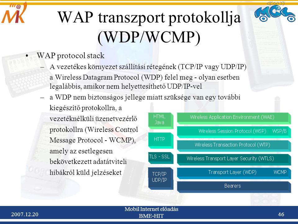 2007.12.20 Mobil Internet előadás BME-HIT 46 WAP transzport protokollja (WDP/WCMP) WAP protocol stack –A vezetékes környezet szállítási rétegének (TCP
