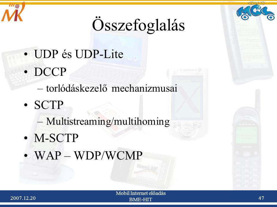 2007.12.20 Mobil Internet előadás BME-HIT 47 Összefoglalás UDP és UDP-Lite DCCP –torlódáskezelő mechanizmusai SCTP –Multistreaming/multihoming M-SCTP