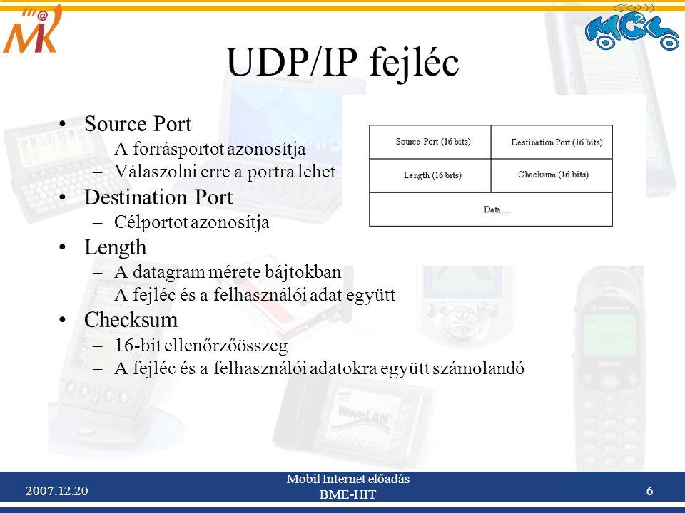 2007.12.20 Mobil Internet előadás BME-HIT 6 UDP/IP fejléc Source Port –A forrásportot azonosítja –Válaszolni erre a portra lehet Destination Port –Cél