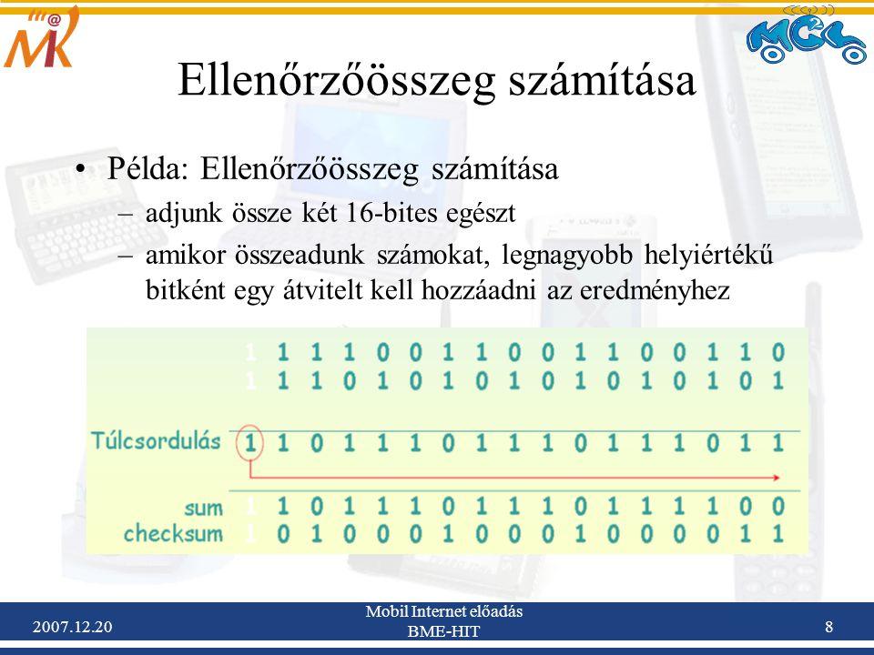2007.12.20 Mobil Internet előadás BME-HIT 8 Ellenőrzőösszeg számítása Példa: Ellenőrzőösszeg számítása –adjunk össze két 16-bites egészt –amikor össze