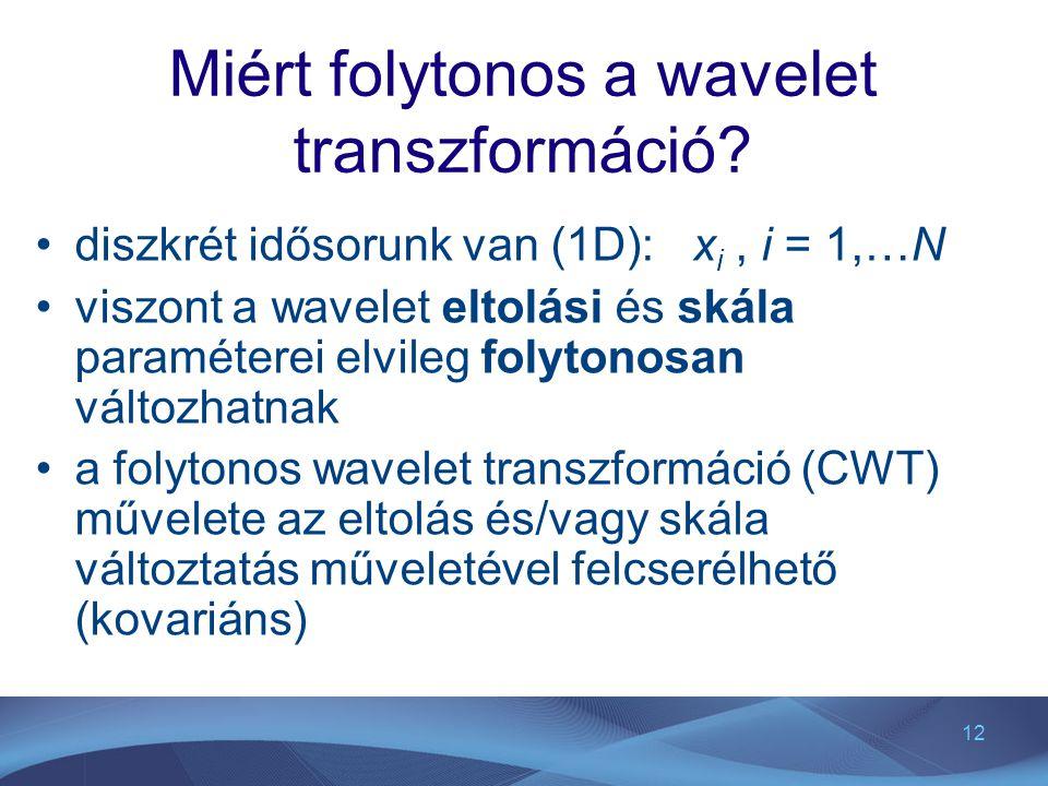 12 Miért folytonos a wavelet transzformáció? diszkrét idősorunk van (1D): x i, i = 1,…N viszont a wavelet eltolási és skála paraméterei elvileg folyto
