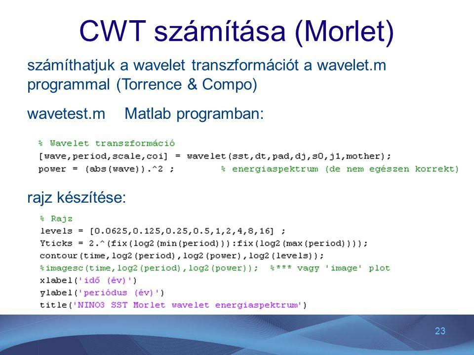 23 CWT számítása (Morlet) számíthatjuk a wavelet transzformációt a wavelet.m programmal (Torrence & Compo) wavetest.m Matlab programban: rajz készítés