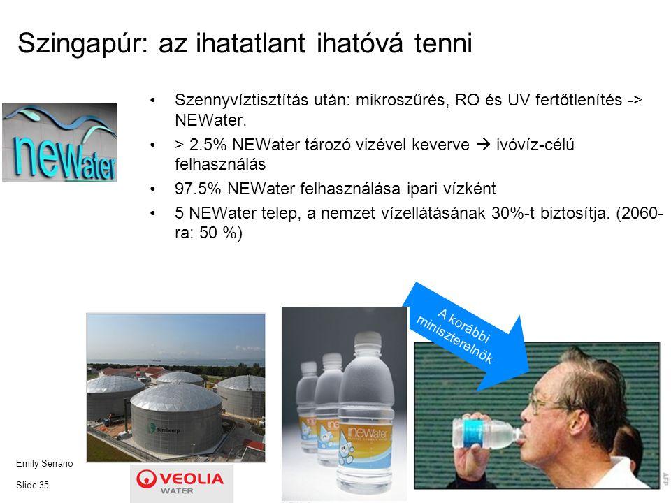 Emily SerranoSlide 35 Szennyvíztisztítás után: mikroszűrés, RO és UV fertőtlenítés -> NEWater. > 2.5% NEWater tározó vizével keverve  ivóvíz-célú fel