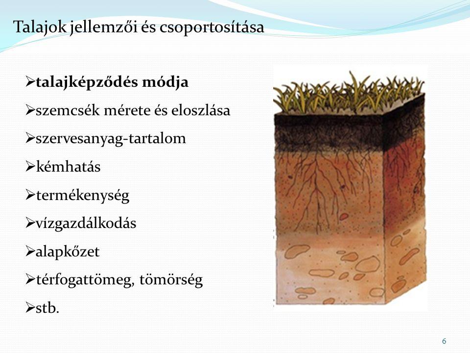 7 Talajok jellemzői és csoportosítása – talajképződés módja  Alapkőzet felületén indul meg a mállás  fizikai: rétegnyomás, hőmérséklet (fagy), kiszáradás, gyökerek nyomása, szél- és víz aprózó hatása  kémiai: kioldás (jellemzően az enyhén savas csapadékkal)  biológiai  Befolyásoló tényezők:  földtani:  aktív: kiemelkedés, süllyedés, talajvíz- és felszíni víz viszonyok  passzív: kőzet fizikai és kémiai tulajdonságai  éghajlati: hőmérséklet, csapadék, párolgás, szél  domborzati: tengerszint feletti magasság, lejtés  biológiai: mikroorganizmusok, növények, talajlakó állatok