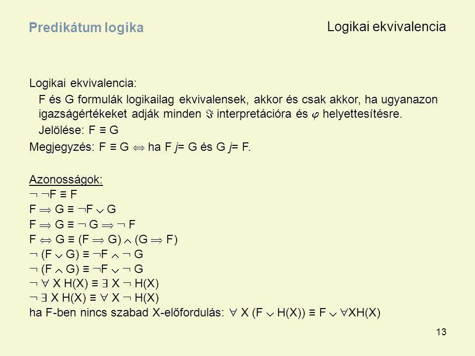 13 Logikai ekvivalencia: F és G formulák logikailag ekvivalensek, akkor és csak akkor, ha ugyanazon igazságértékeket adják minden  interpretációra és