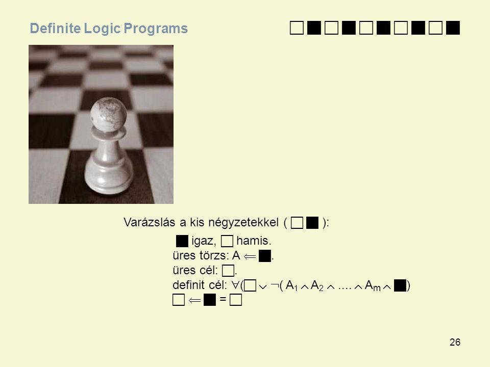 26 Varázslás a kis négyzetekkel (   ):  igaz,  hamis. üres törzs: A  . üres cél: . definit cél:  (    ( A 1  A 2 ....  A m   )    =
