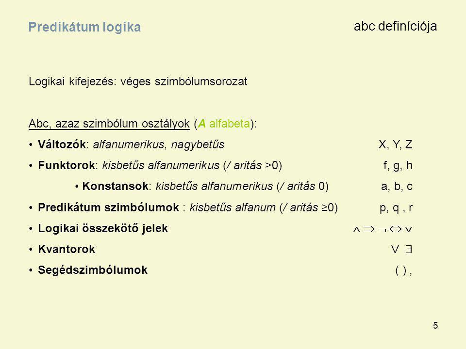 5 Logikai kifejezés: véges szimbólumsorozat Abc, azaz szimbólum osztályok (A alfabeta): Változók: alfanumerikus, nagybetűsX, Y, Z Funktorok: kisbetűs