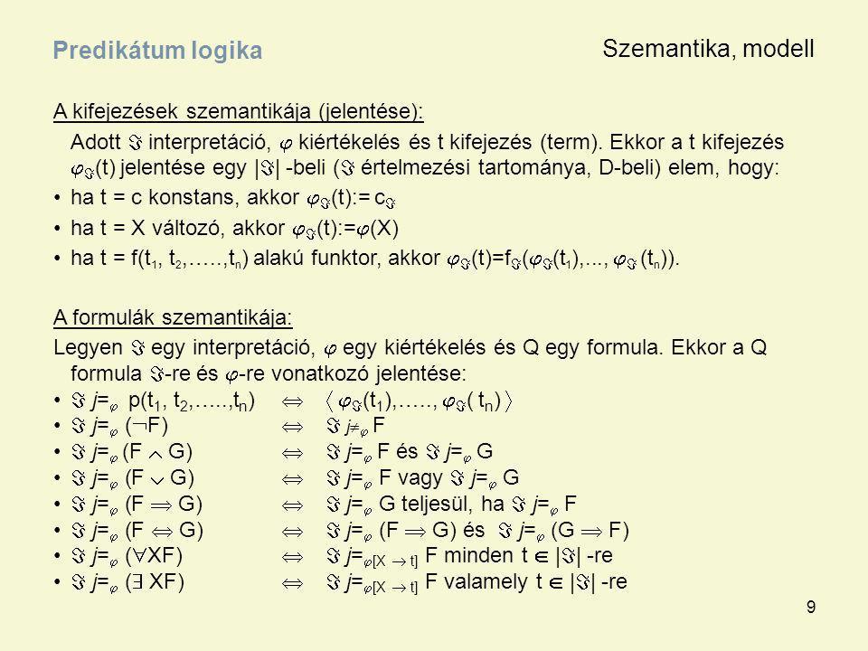 9 A kifejezések szemantikája (jelentése): Adott  interpretáció,  kiértékelés és t kifejezés (term). Ekkor a t kifejezés   (t) jelentése egy |  |