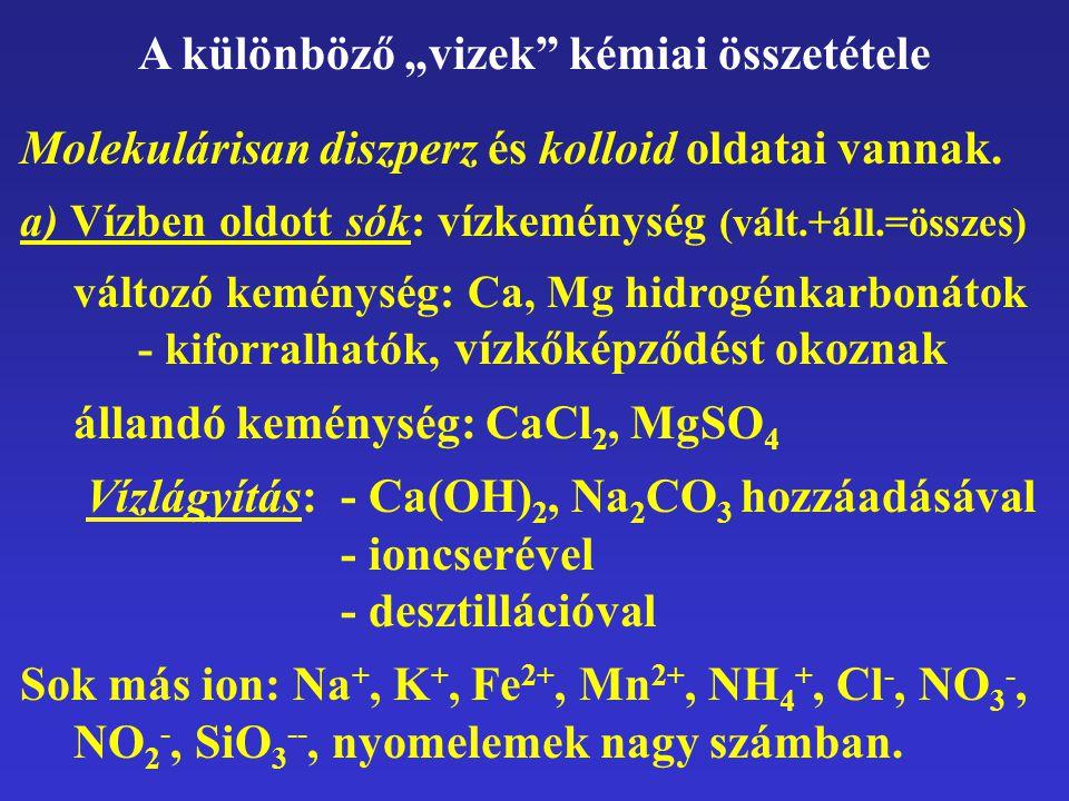 """A különböző """"vizek"""" kémiai összetétele Molekulárisan diszperz és kolloid oldatai vannak. a) Vízben oldott sók: vízkeménység (vált.+áll.=összes) változ"""