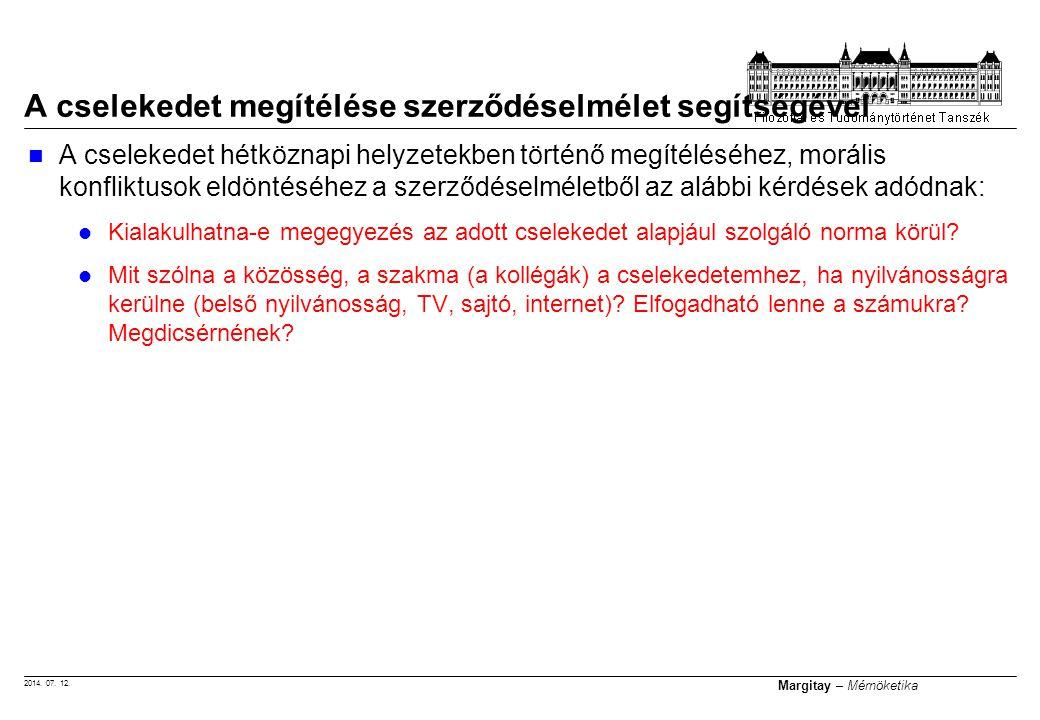 2014. 07. 12. Margitay – Mérnöketika A cselekedet hétköznapi helyzetekben történő megítéléséhez, morális konfliktusok eldöntéséhez a szerződéselméletb