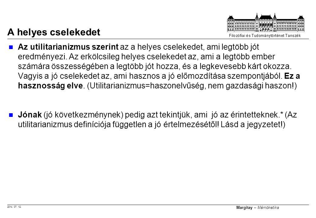 2014. 07. 12. Margitay – Mérnöketika Az utilitarianizmus szerint az a helyes cselekedet, ami legtöbb jót eredményezi. Az erkölcsileg helyes cselekedet