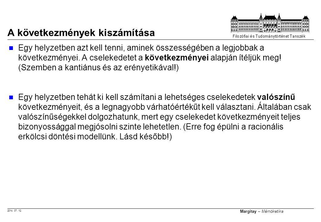 2014. 07. 12. Margitay – Mérnöketika Egy helyzetben azt kell tenni, aminek összességében a legjobbak a következményei. A cselekedetet a következményei