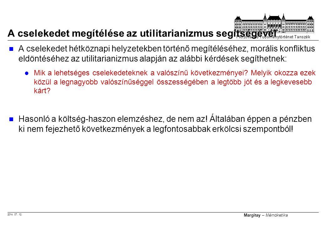 2014. 07. 12. Margitay – Mérnöketika A cselekedet hétköznapi helyzetekben történő megítéléséhez, morális konfliktus eldöntéséhez az utilitarianizmus a