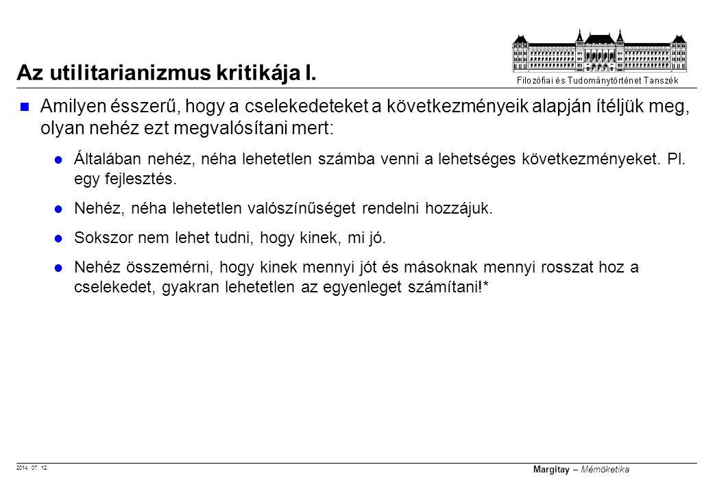2014. 07. 12. Margitay – Mérnöketika Amilyen ésszerű, hogy a cselekedeteket a következményeik alapján ítéljük meg, olyan nehéz ezt megvalósítani mert: