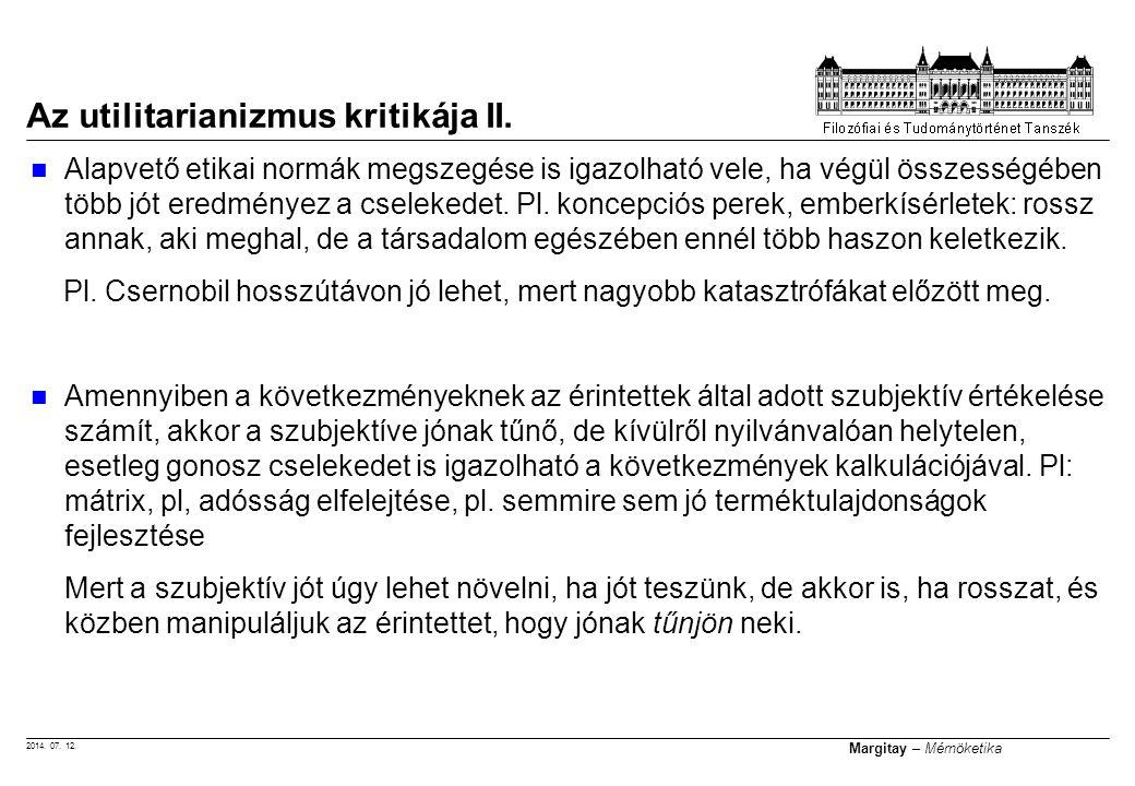 2014. 07. 12. Margitay – Mérnöketika Alapvető etikai normák megszegése is igazolható vele, ha végül összességében több jót eredményez a cselekedet. Pl