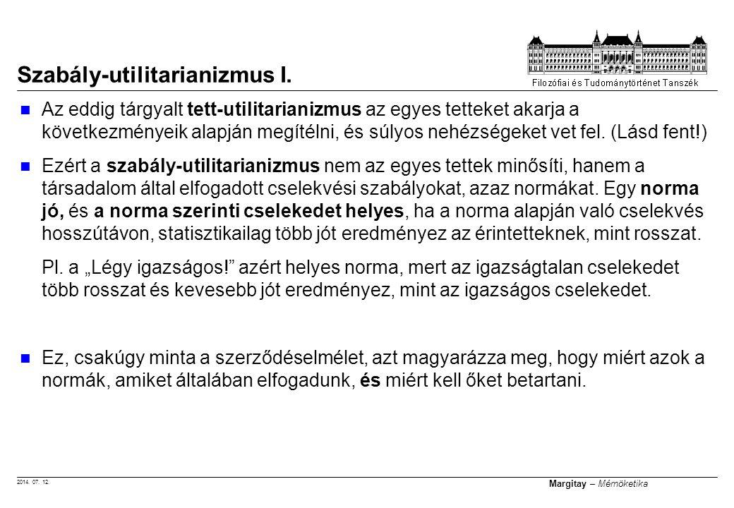 2014. 07. 12. Margitay – Mérnöketika Az eddig tárgyalt tett-utilitarianizmus az egyes tetteket akarja a következményeik alapján megítélni, és súlyos n